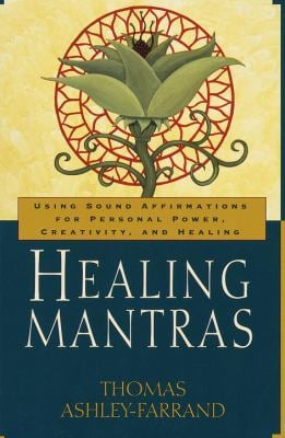 Healing Mantras: Using Sound Affirmations for Personal Power, Creativity, and Healing 9780345431707