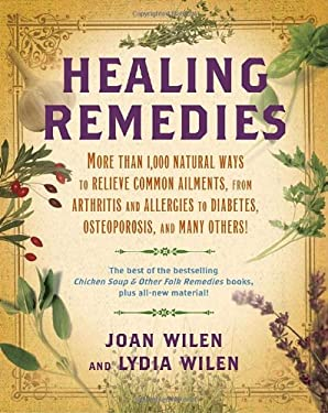 Healing Remedies: More Than 1,000 Natural Ways to Relieve the Symptoms of Common Ailments, from Arthritis and Allergies to Diabetes, Ost 9780345503350