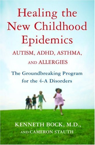 Healing the New Childhood Epidemics: Autism, ADHD, Asthma, and Allergies: The Groundbreaking Program for the 4-A Disorders 9780345494504