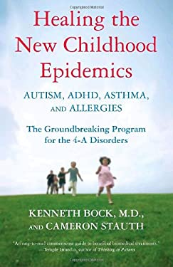 Healing the New Childhood Epidemics: Autism, ADHD, Asthma, and Allergies: The Groundbreaking Program for the 4-A Disorders 9780345494511
