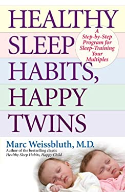 Healthy Sleep Habits, Happy Twins: A Step-By-Step Program for Sleep-Training Your Multiples 9780345497796