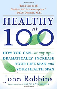 Healthy at 100: The Scientifically Proven Secrets of the World's Healthiest and Longest-Lived Peoples 9780345490117