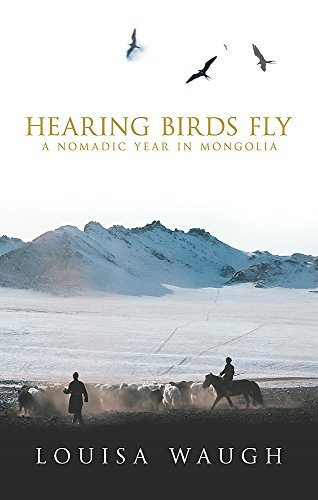 Hearing Birds Fly: A Nomadic Year in Mongolia 9780349115801