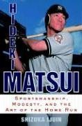 Hideki Matsui: Sportsmanship, Modesty, and the Art of the Home Run 9780345495693