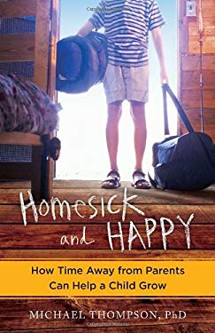 Homesick and Happy: How Time Away from Parents Can Help a Child Grow 9780345524928