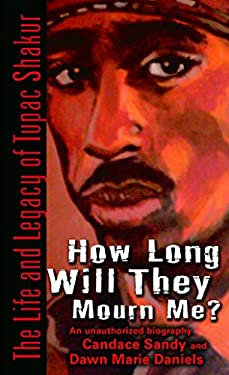 How Long Will They Mourn Me?: The Life and Legacy of Tupac Shakur 9780345494832
