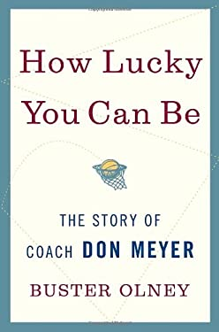 How Lucky You Can Be: The Story of Coach Don Meyer 9780345524119