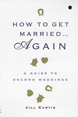 How to Get Married . . . Again: A Guide to Second Weddings 9780340861271