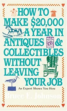 How to Make $20,000 a Year in Antiques and Collectibles Without Leaving Your Job 9780345346247