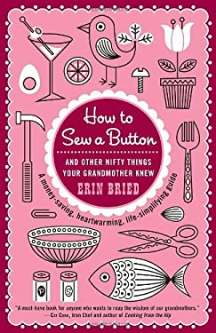 How to Sew a Button: And Other Nifty Things Your Grandmother Knew 9780345518750