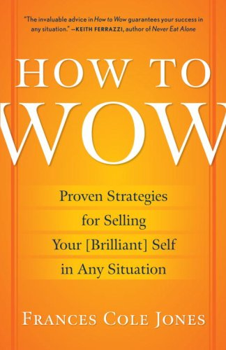 How to Wow: Proven Strategies for Selling Your [Brilliant] Self in Any Situation 9780345501790