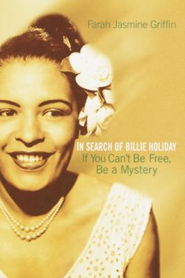If You Can't Be Free, Be a Mystery: In Search of Billie Holiday Farah Jasmine Griffin