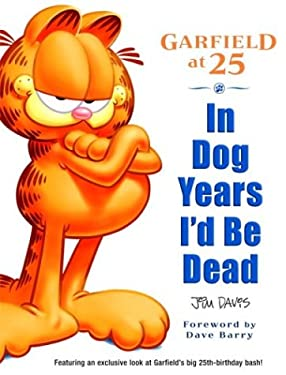 In Dog Years I'd Be Dead: Garfield at 25 9780345452047