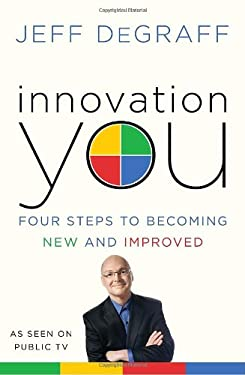 Innovation You: Four Steps to Becoming New and Improved 9780345530691
