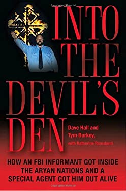Into the Devil's Den: How an FBI Informant Got Inside the Aryan Nations and a Special Agent Got Him Out Alive 9780345496942