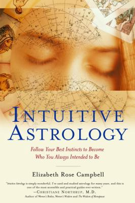 Intuitive Astrology: Follow Your Best Instincts to Become Who You Always Intended to Be 9780345437105