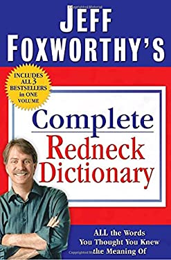 Jeff Foxworthy's Complete Redneck Dictionary: All the Words You Thought You Knew the Meaning of 9780345507020