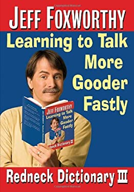 Jeff Foxworthy's Redneck Dictionary III: Learning to Talk More Gooder Fastly 9780345498489