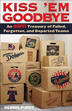 Kiss 'em Goodbye: An ESPN Treasury of Failed, Forgotten, and Departed Teams 9780345520128