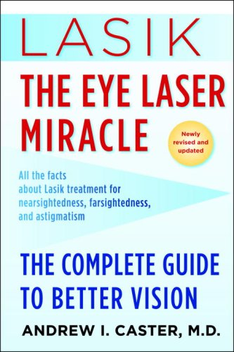Lasik: The Eye Laser Miracle: The Complete Guide to Better Vision 9780345507358