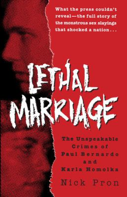 Lethal Marriage: The Unspeakable Crimes of Paul Bernardo and Karla Homolka 9780345465801