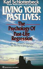 Living Your Past Lives: The Psychology of Past Life Regression -  Schlotterbeck, Karl