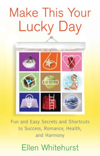 Make This Your Lucky Day: Fun and Easy Feng Shui Secrets to Success, Romance, Health, and Harmony 9780345500540