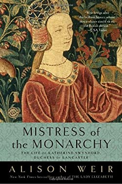 Mistress of the Monarchy: The Life of Katherine Swynford, Duchess of Lancaster 9780345453242
