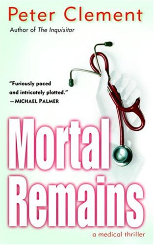 Mortal Remains: A Medical Thriller 9780345457790