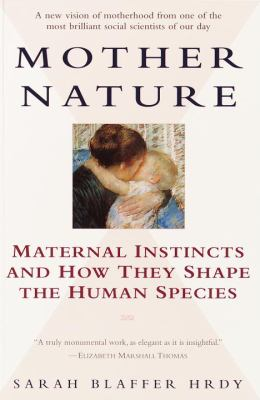 Mother Nature: Maternal Instincts and How They Shape the Human Species 9780345408938