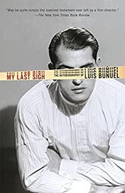 My Last Sigh: The Autobiography of Luis Bunuel 9780345803702