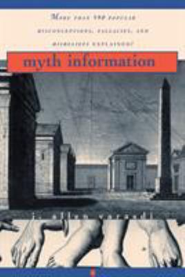 Myth Information: More Than 590 Popular Misconceptions, Fallacies, and Misbeliefs Explained! 9780345410498