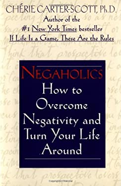 Negaholics: How to Overcome Negativity and Turn Your Life Around - Carter-Scott, Cherie