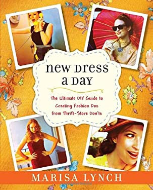 New Dress a Day: The Ultimate DIY Guide to Creating Fashion DOS from Thrift-Store Don'ts 9780345532886