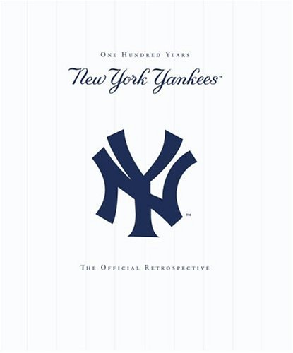 New York Yankees: New York Yankees - 100 Years - The Official Retrospective 9780345466693