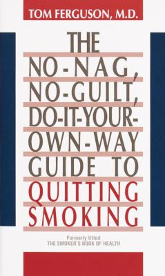 No-Nag, No-Guilt, Do-It-Your-Own-Way Guide to Quitting Smoking 9780345355782