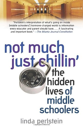 Not Much Just Chillin': The Hidden Lives of Middle Schoolers 9780345475763