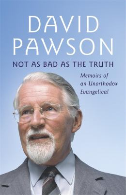 Not as Bad as the Truth: Memoirs of an Unorthodox Evangelical 9780340864272
