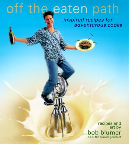 Off the Eaten Path: Inspired Recipes for Adventurous Cooks 9780345421500
