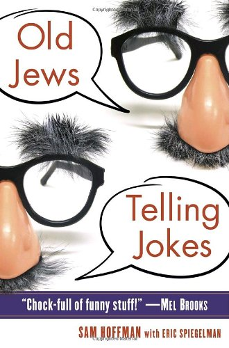 Old Jews Telling Jokes: 5,000 Years of Funny Bits and Not-So-Kosher Laughs 9780345522351