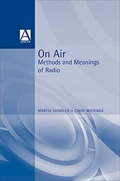 On Air: Methods and Meanings of Radio