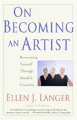 On Becoming an Artist: Reinventing Yourself Through Mindful Creativity 9780345456304