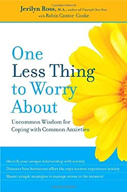 One Less Thing to Worry about: Uncommon Wisdom for Coping with Common Anxieties 9780345503060