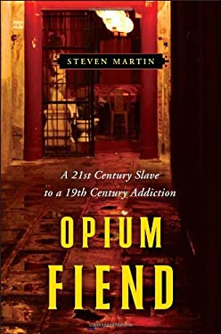 Opium Fiend: A 21st Century Slave to a 19th Century Addiction 9780345517838