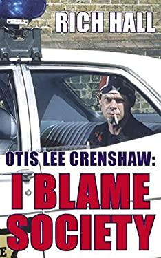 Otis Lee Crenshaw: I Blame Society 9780349118185