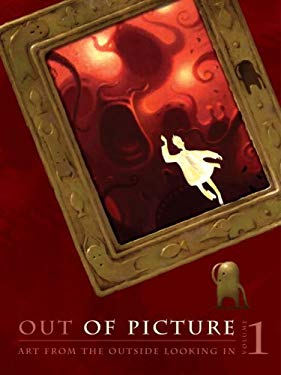 Out of Picture, Volume 1: Art from the Outside Looking in 9780345498724