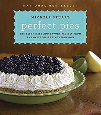 Perfect Pies: The Best Sweet and Savory Recipes from America's Pie-Baking Champion 9780345524881