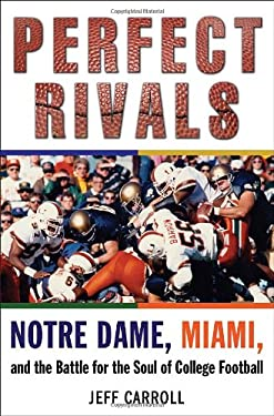 Perfect Rivals Perfect Rivals: Notre Dame, Miami, and the Battle for the Soul of College Fonotre Dame, Miami, and the Battle for the Soul of College 9780345517104