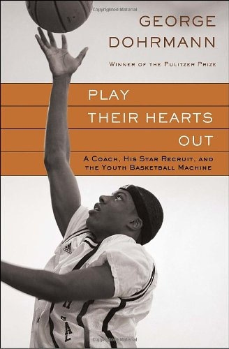 Play Their Hearts Out: A Coach, His Star Recruit, and the Youth Basketball Machine 9780345508607