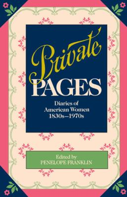 Private Pages: Diaries of American Women 1830s-1970s 9780345314710